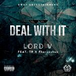 Lord V – Deal With It (Remix) Ft. TR & Pherowshuz