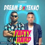 Dream B Ft. Tekno – Party Hard