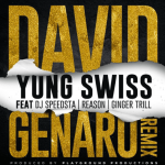 Yung Swiss – David Genaro (Remix) ft. DJ Speedsta, Reason & Ginger Trill