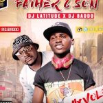 Dj Latitude & Dj Baddo – Father & Son Mix Vol 3
