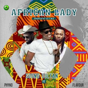 Sound Sultan – African Lady ft. Phyno & Flavour Music