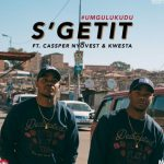Major League Ft Cassper Nyovest X Kwesta – S'getit
