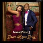 NaakMusiQ – Dance Till You Drop (Prod by Presh Beat Master)