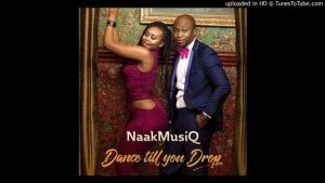 NaakMusiQ - Dance Till You Drop (Prod by Presh Beat Master) DOWNLOAD