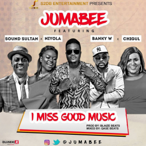 Jumabee ft. Banky W, Sound Sultan, Niyola & Chigurl – I Miss Good Music DOWNLOAD
