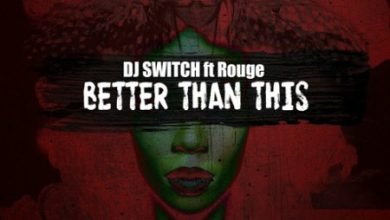 Photo of DJ Switch – Better Than This ft. Rouge