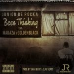 Junior De Rocka – Been Thinking ft. MarazA x Golden Black