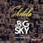 DJ Big Sky – Shelela Ft. Mad On Dough