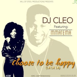 New music choose to be happy by dj cleo (ft. Mmatema moremi.