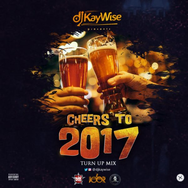 DJ Kaywise – Cheers To 2017 (Turn Up Mix) image