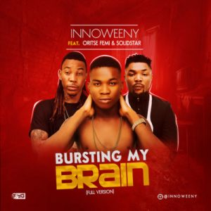 Innoweeny ft. Oritse Femi & Solidstar – Bursting My Brain image