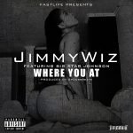 Jimmy Wiz – Where You At ft. Big Star Johnson