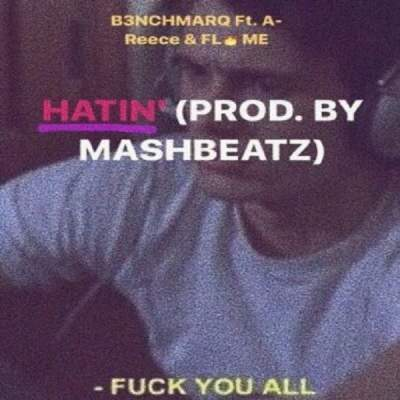 B3nchMarQ – Hatin' ft. A-Reece & Flame image