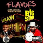 Big Star Johnson – Flavors ft. Reason & Zoocci Coke Dope