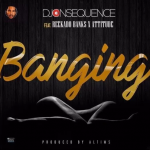 Watch: DJ Consequence – Banging ft. Reekado Banks x Attitude