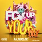 DJ Dimplez – Fuck Up Your Day ft. Ice Prince, Reason & Royal Empire