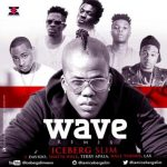Iceberg Slim – Wave (Remix) Ft. Davido, Terry Apala, Shatta Wale, Wale Turner & LAX