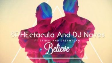 Photo of SPHEctacula And DJ Naves – Believe ft. Tribal & DreamTeam