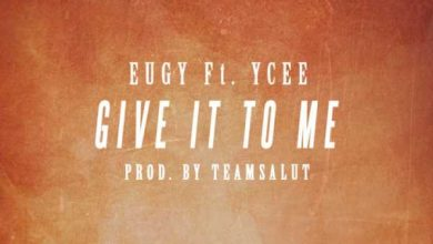 Photo of Eugy – Give It To Me Ft. YCee