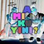 pH – A Mi Ku Yini (What Are They Sayinʻ) ft. Sho Madjozi