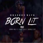 Brandon BLVD – Born Lit ft. Aewon Wolf, Andy Tylo, Double Cup