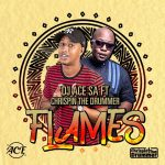DJ Ace SA – Flames ft. Chrispin The Drummer