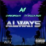 A1 – Always Ft. Chris Brown & Ty Dolla $ign