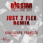 Big Star – Just 2 Flex (Remix) ft. Zoocci Coke Dope, Khaligraph & Youngsta