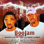 BooJam – Good Shandis ft. DJ Target No Ndile, Mapopo & Kid Tank