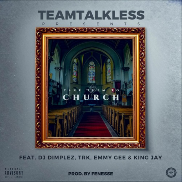 TEAMTALKLESS - Take Them To Church Ft. Dj Dimplez, TRK , Emmy Gee, King Jay Music