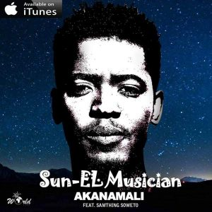 Hitvibes Sun-EL Musician - Akanamali Ft. Samthing Soweto Music Video  Sun-EL Musician South Africa Samthing Soweto House Featured