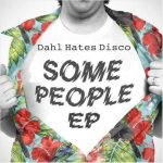 Dahl Hates Disco – Some People EP (incl Cuebur, Abicah Soul & UPZ rmx)
