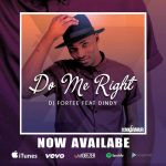 DJ Fortee – Do Me Right Ft. Dindy