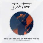 Dr. Tumi – The Gathering Of Worshippers Album
