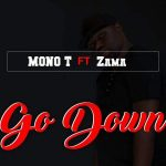 Mono T – Go Down Ft. Zama