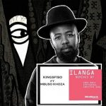 KingSfiso – Ilanga Remixes EP Ft. Mbuso Khoza (Enoo Napa, XtetiQSoul & Infected Soul)