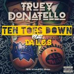 Truey Donatello – Ten Toes Down Ft. Da L.E.S