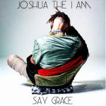 Joshua The I Am – Say Grace