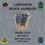 Ladysmith Black Mambazo – Shaka Zulu Revisited: 30th Anniversary Celebration Album