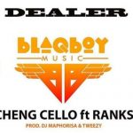 Cheng Cello – Dealer ft. Ranks