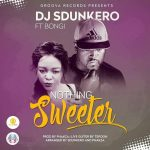 DJ Sdunkero – Nothing Sweeter ft. Bongi
