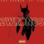 One Shaman – 2 Wrongs Ft. Elo