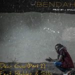 Bendah – Dear God, Pt. 2 ft. Blaklez & Sililo