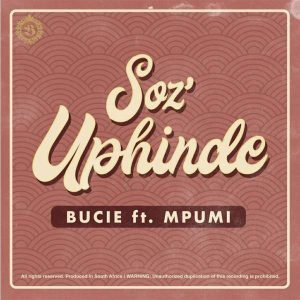 Hitvibes Bucie – Soz'Uphinde ft. Mpumi Music  Stream South Africa Mpumi House Bucie