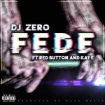 Dj Zero – Fede Ft. Red Button & Kay-E
