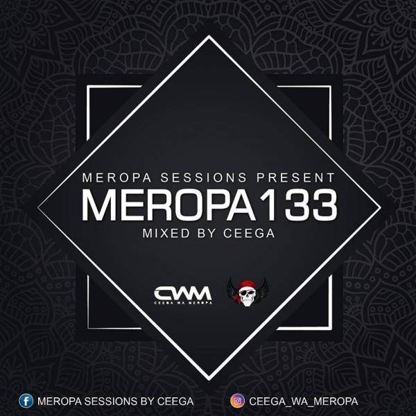 Mp3 Download » Mixtape » Ceega Wa Meropa – Meropa 133 (100% Local