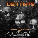 Dbn Nyts – Drunk & Texting Me ft. Busi N & Mega Drum