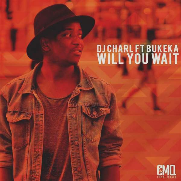 Hitvibes DJ Charl - Will You Wait ft. Bukeka Music  South Africa House DJ Charl Bukeka