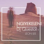 Dj Questo – Ngiyekeleni ft. Leon Lee