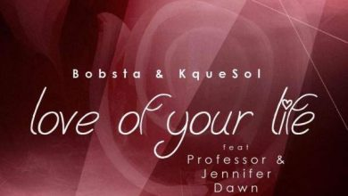 Photo of Bobsta & KqueSol – Love Of Your Life ft. Professor & Jennifer Dawn